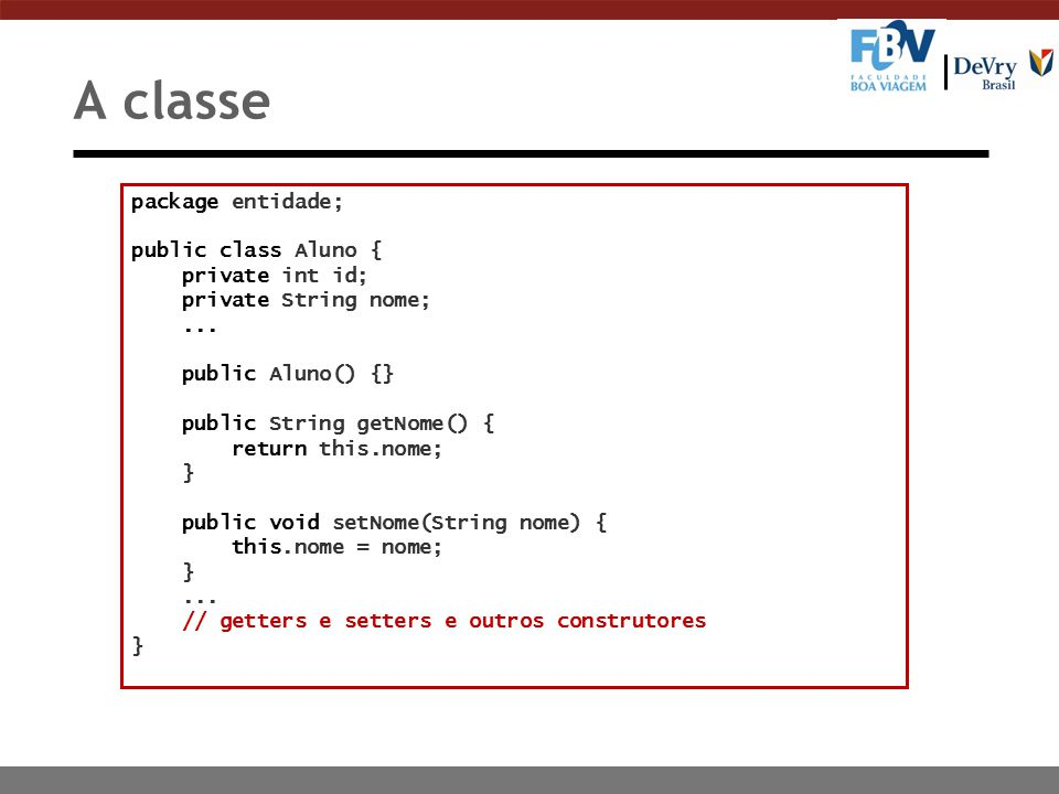 A classe package entidade; public class Aluno { private int id;