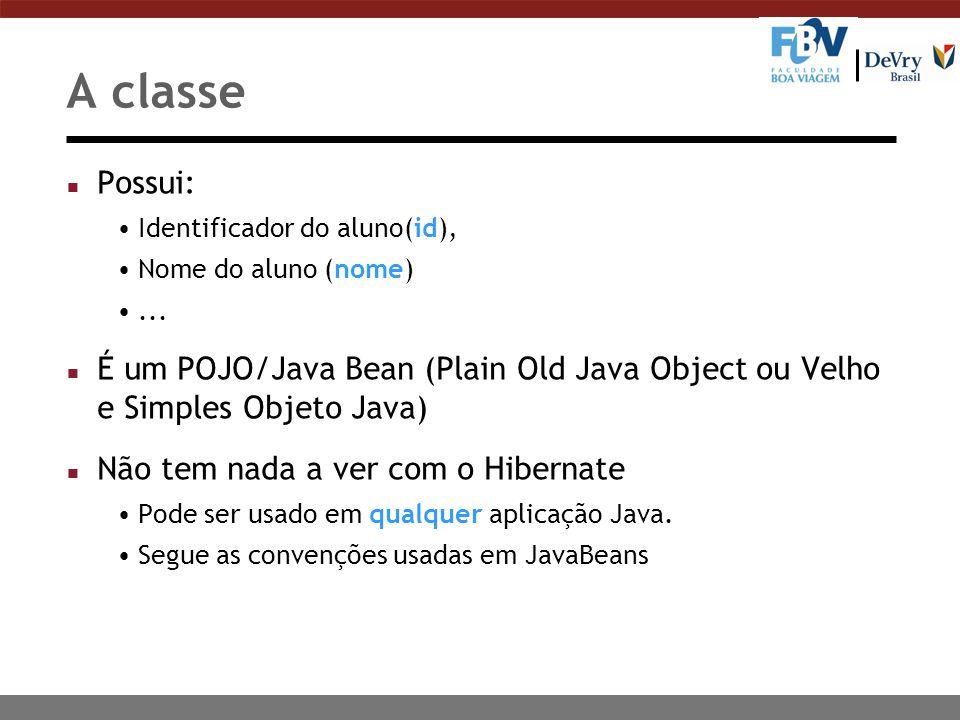 A classe Possui: Identificador do aluno(id), Nome do aluno (nome) ... É um POJO/Java Bean (Plain Old Java Object ou Velho e Simples Objeto Java)