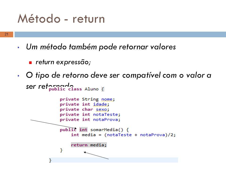 Método - return Um método também pode retornar valores