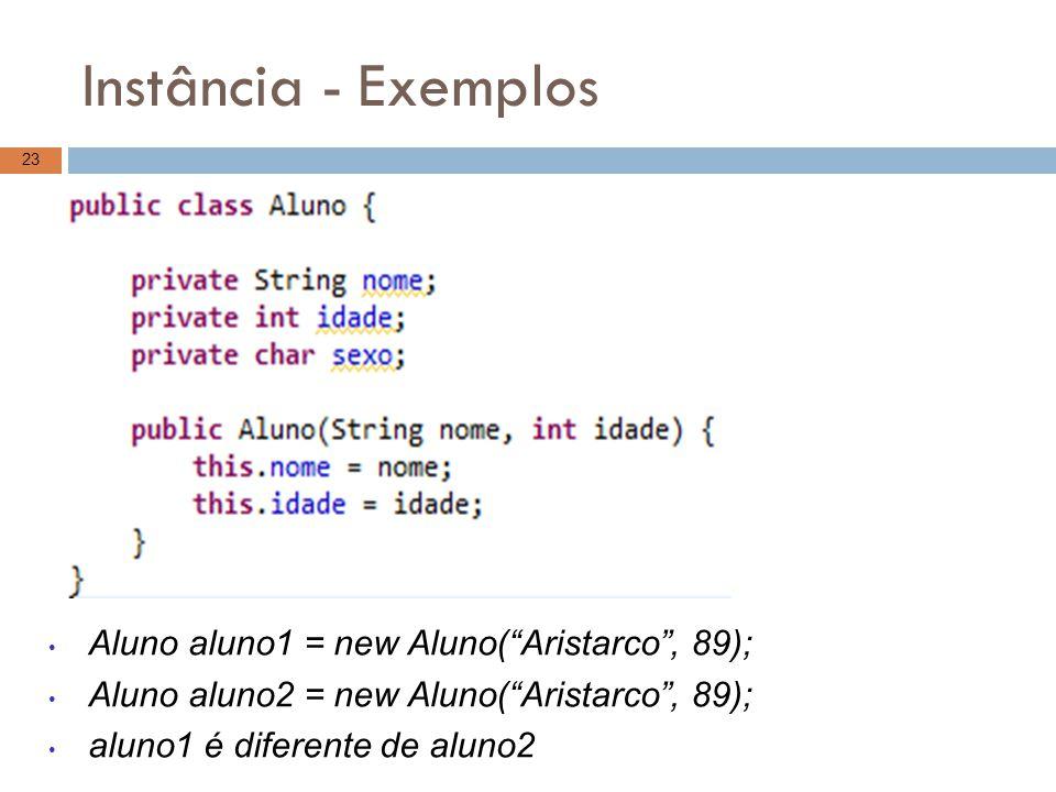 Instância - Exemplos Aluno aluno1 = new Aluno( Aristarco , 89);