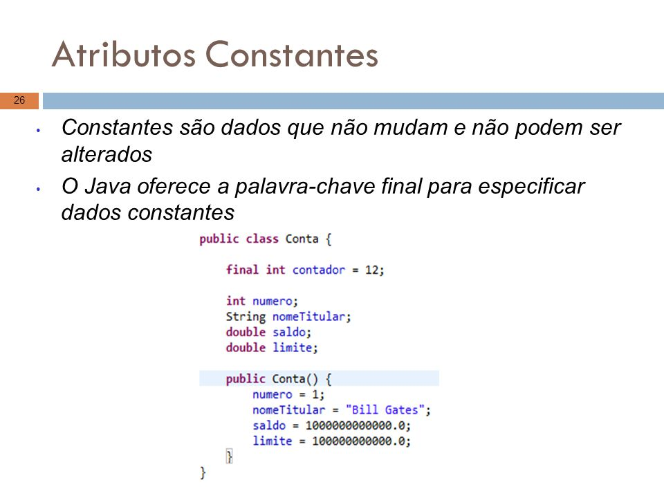 Atributos Constantes Constantes são dados que não mudam e não podem ser alterados.