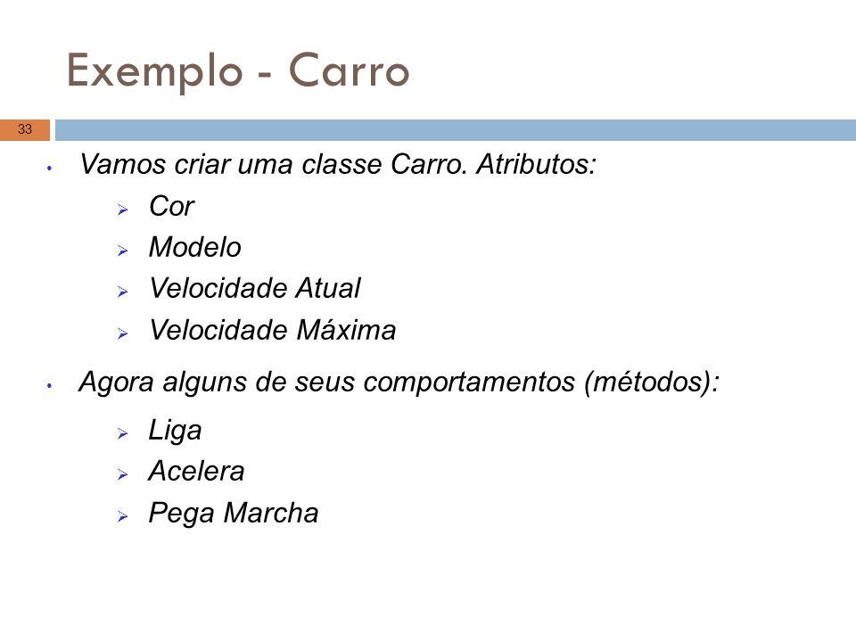 Exemplo - Carro Vamos criar uma classe Carro. Atributos: Cor Modelo
