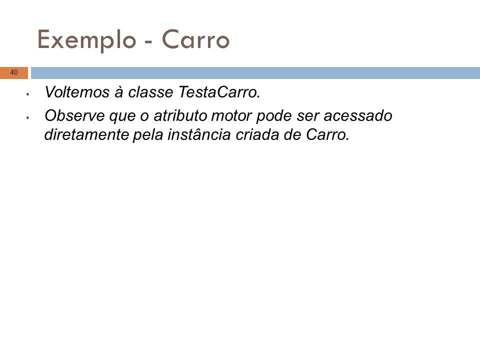 Exemplo - Carro Voltemos à classe TestaCarro.