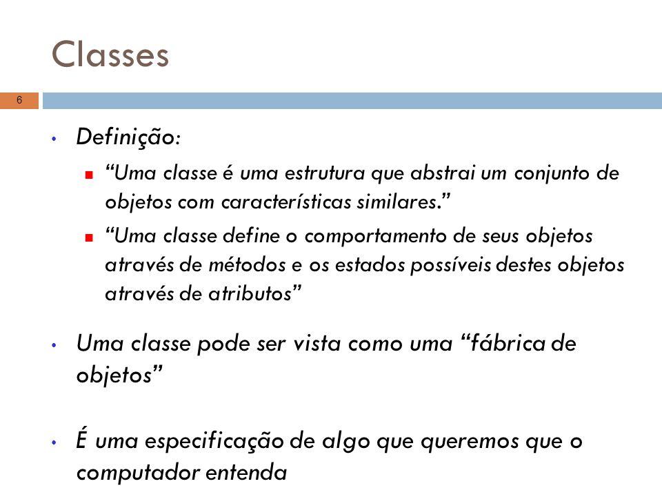 Classes Definição: Uma classe é uma estrutura que abstrai um conjunto de objetos com características similares.