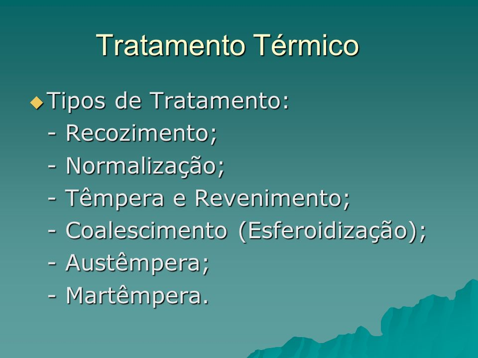 Tratamento Térmico Tipos de Tratamento: - Recozimento; - Normalização;