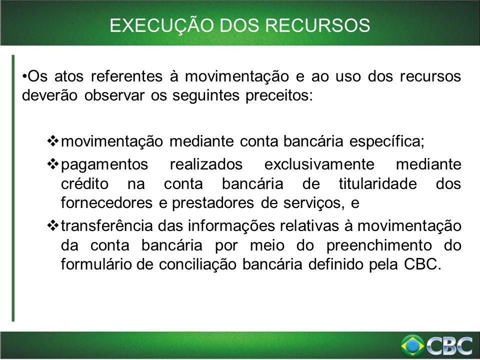 EXECUÇÃO DOS RECURSOS Os atos referentes à movimentação e ao uso dos recursos deverão observar os seguintes preceitos: