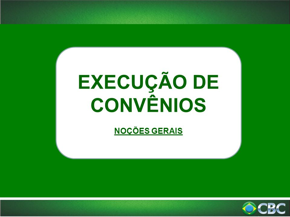 EXECUÇÃO DE CONVÊNIOS NOÇÕES GERAIS