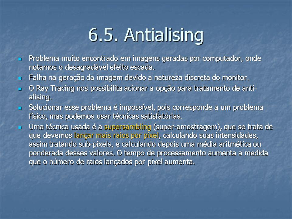 6.5. Antialising Problema muito encontrado em imagens geradas por computador, onde notamos o desagradável efeito escada.