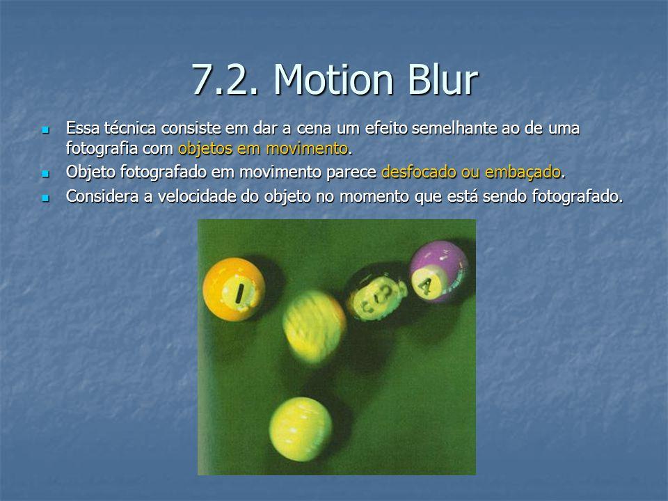 7.2. Motion Blur Essa técnica consiste em dar a cena um efeito semelhante ao de uma fotografia com objetos em movimento.