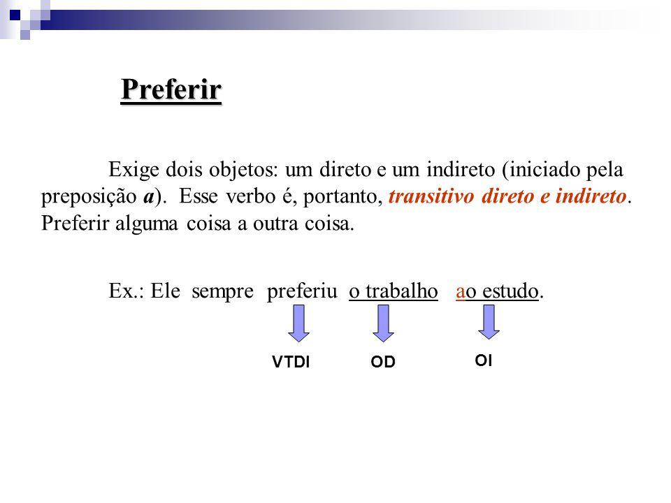 Preferir Exige dois objetos: um direto e um indireto (iniciado pela