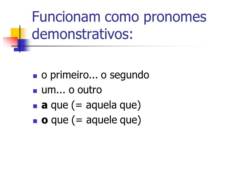 Funcionam como pronomes demonstrativos: