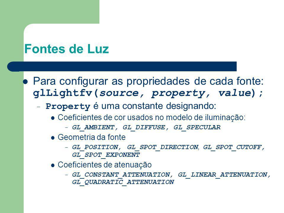 Fontes de Luz Para configurar as propriedades de cada fonte: glLightfv(source, property, value); Property é uma constante designando: