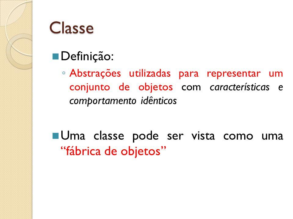 Classe Definição: Abstrações utilizadas para representar um conjunto de objetos com características e comportamento idênticos.