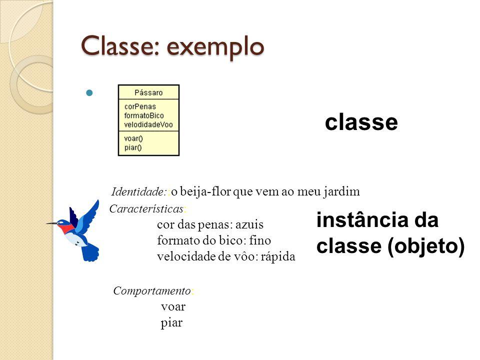Classe: exemplo classe instância da classe (objeto)