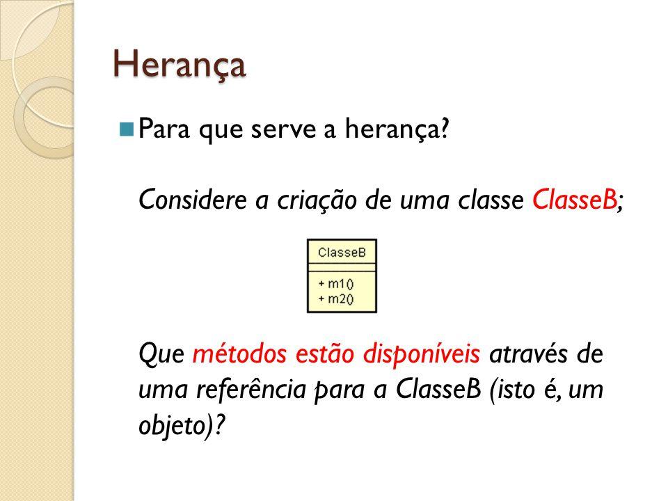 Herança Para que serve a herança Considere a criação de uma classe ClasseB;