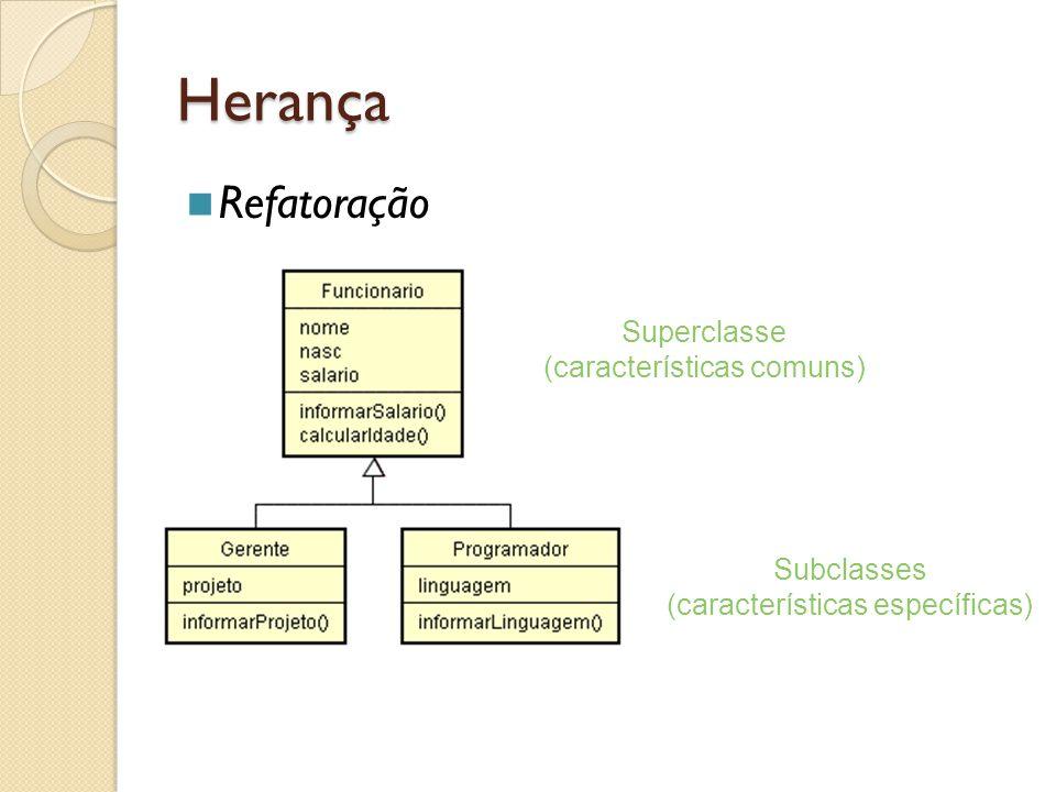 Herança Refatoração Superclasse (características comuns)