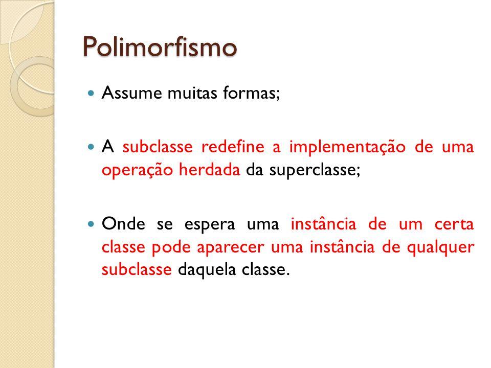 Polimorfismo Assume muitas formas;