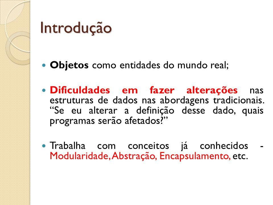 Introdução Objetos como entidades do mundo real;