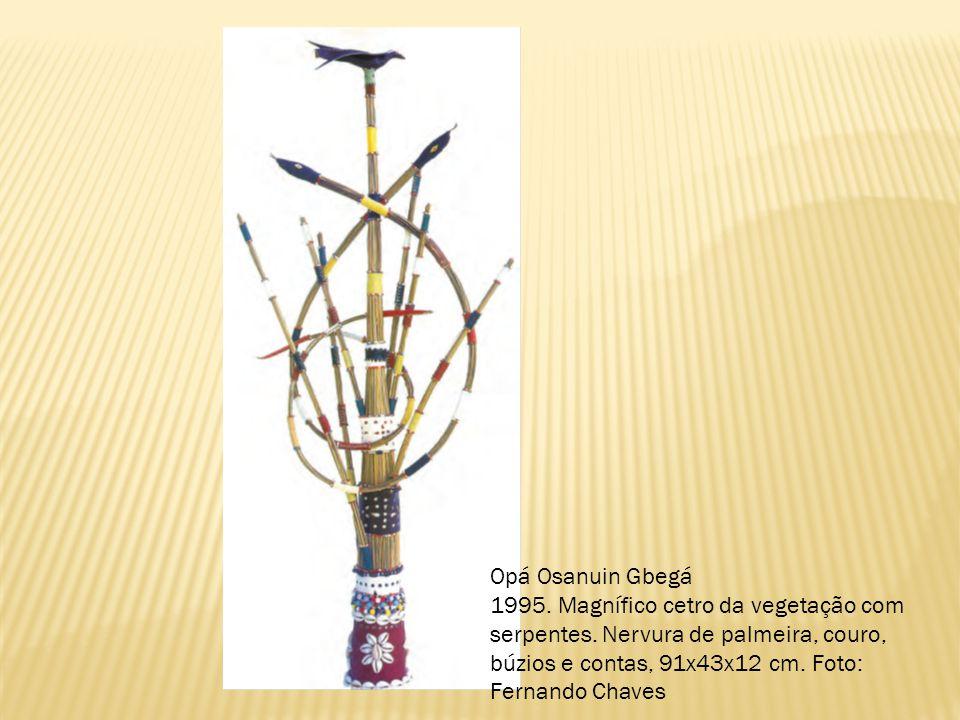 Opá Osanuin Gbegá 1995. Magnífico cetro da vegetação com serpentes.