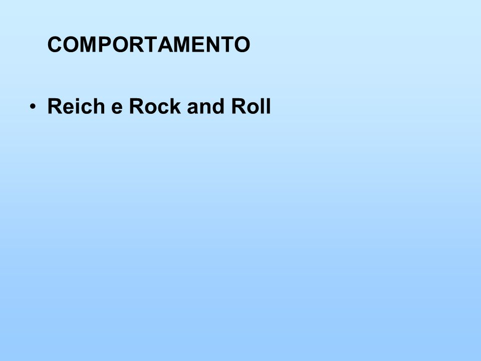 COMPORTAMENTO Reich e Rock and Roll