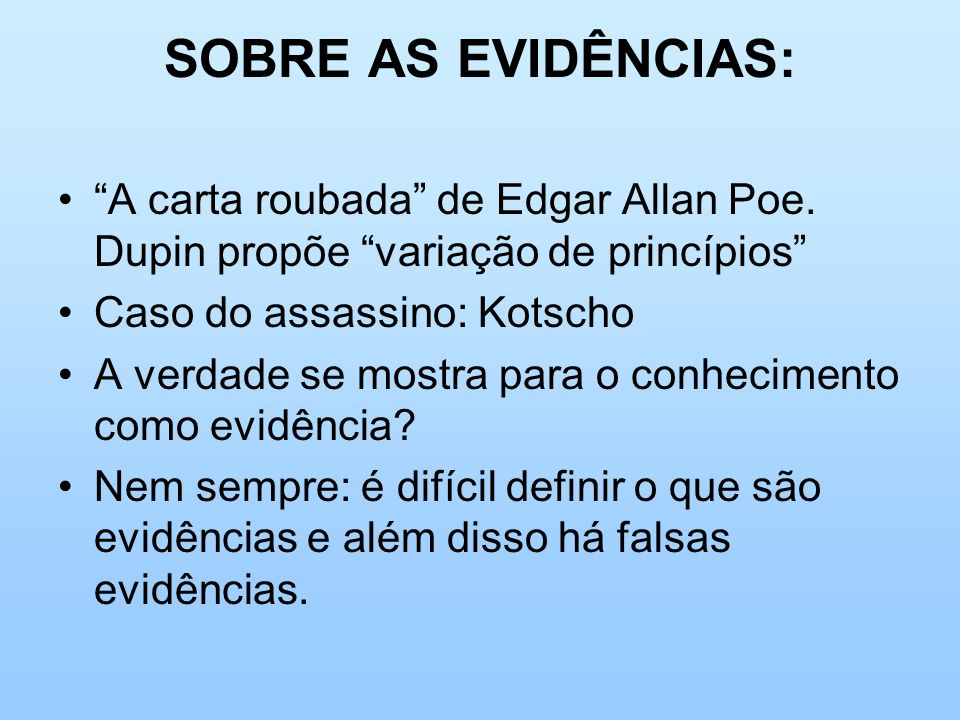 SOBRE AS EVIDÊNCIAS: A carta roubada de Edgar Allan Poe. Dupin propõe variação de princípios Caso do assassino: Kotscho.