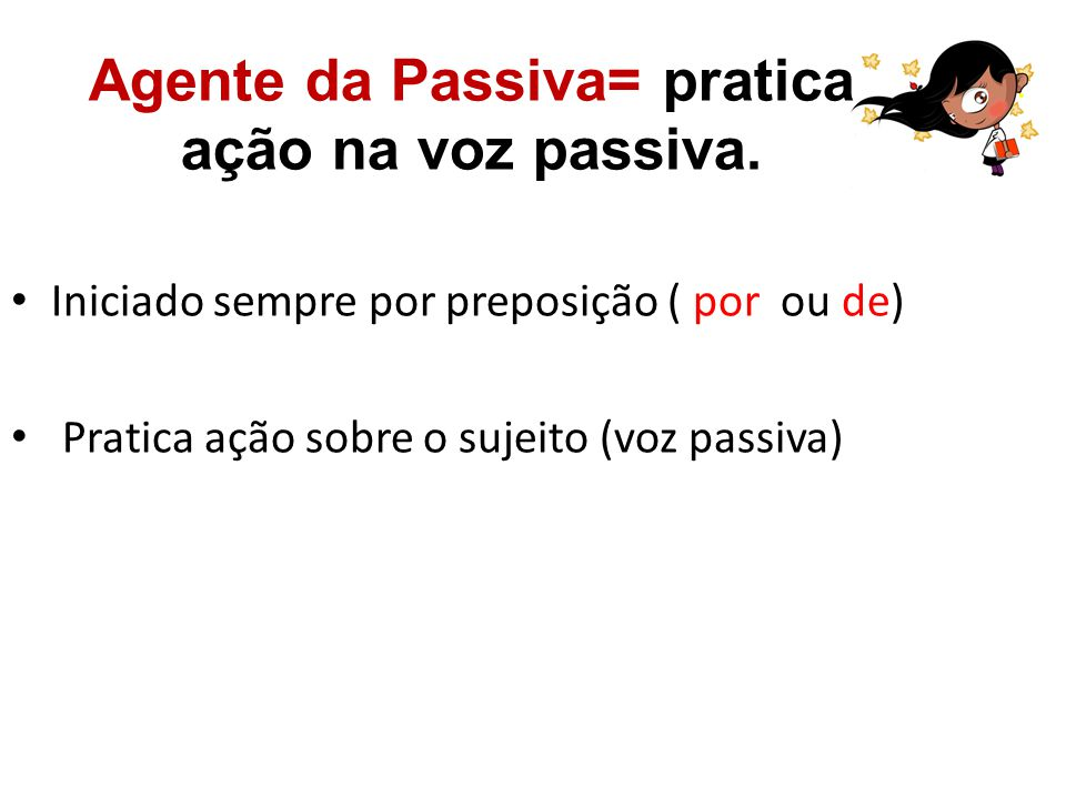 Agente da Passiva= pratica ação na voz passiva.
