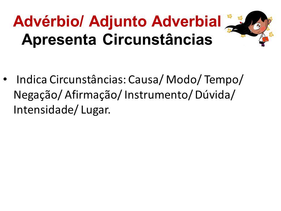 Advérbio/ Adjunto Adverbial Apresenta Circunstâncias