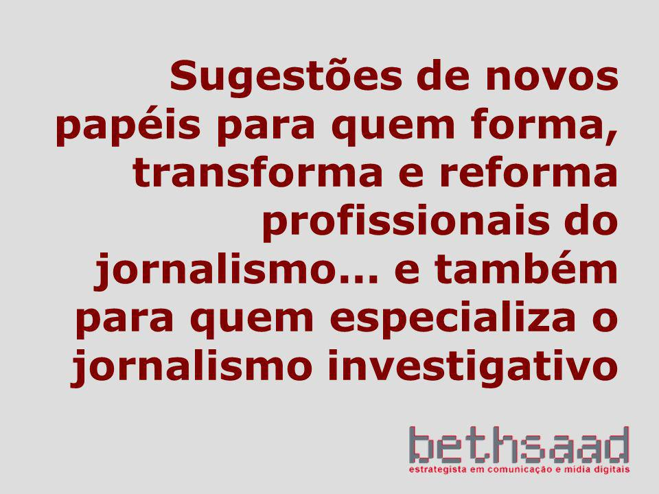 Sugestões de novos papéis para quem forma, transforma e reforma profissionais do jornalismo...