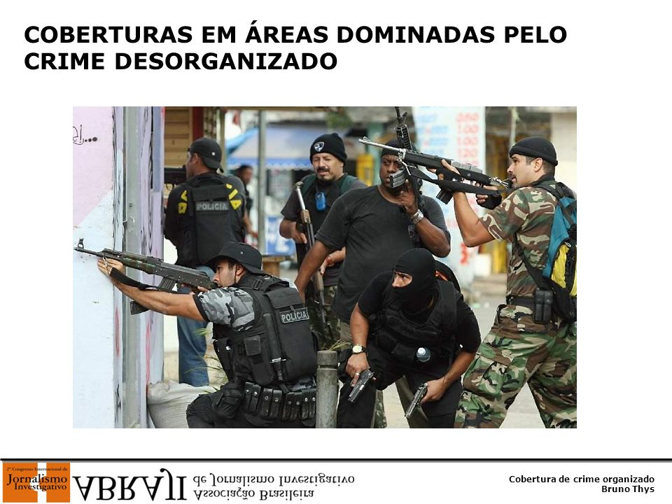 COBERTURAS EM ÁREAS DOMINADAS PELO CRIME DESORGANIZADO