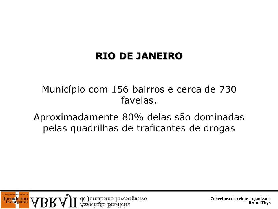 Município com 156 bairros e cerca de 730 favelas.