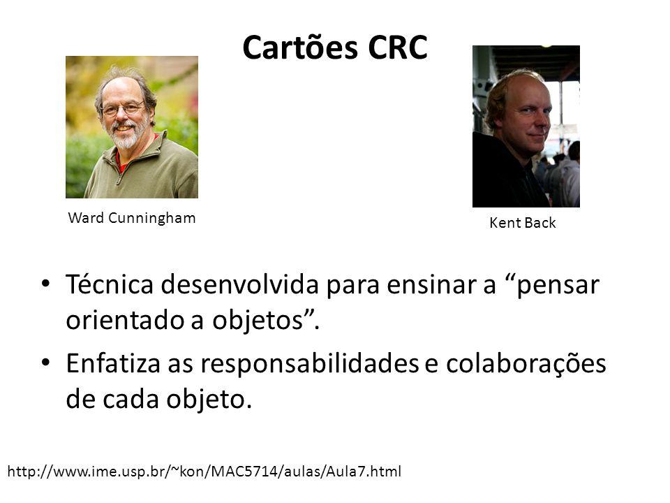 Cartões CRC Ward Cunningham. Kent Back. Técnica desenvolvida para ensinar a pensar orientado a objetos .