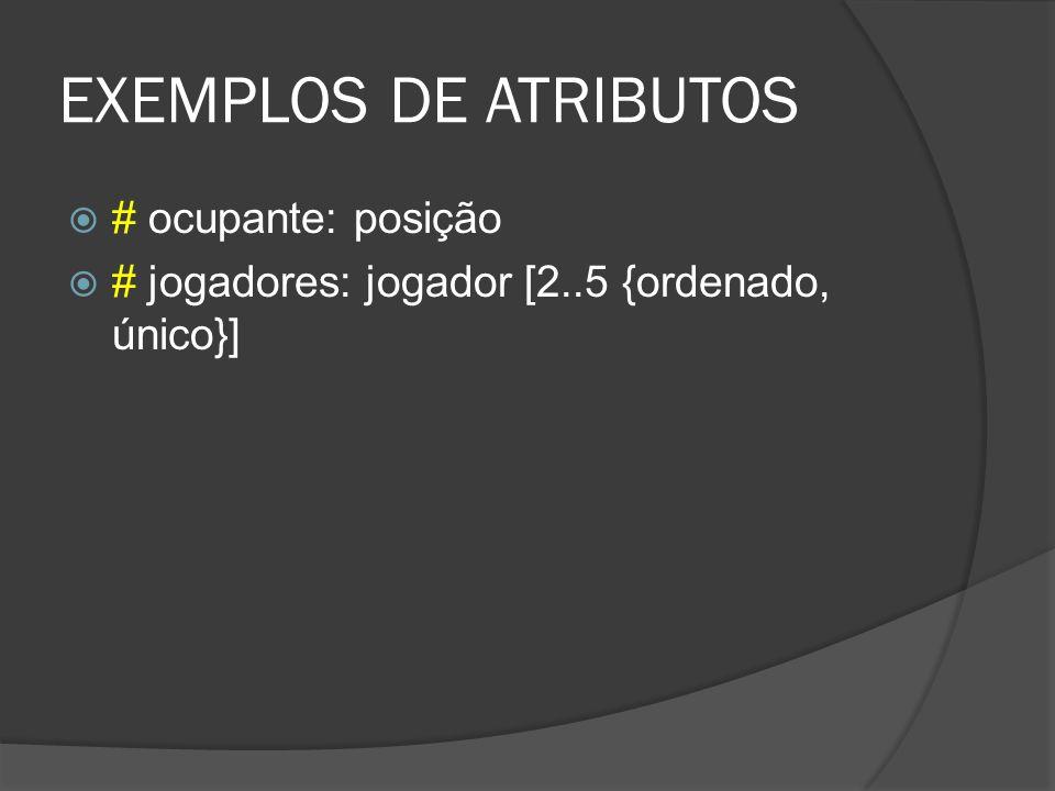 EXEMPLOS DE ATRIBUTOS # ocupante: posição