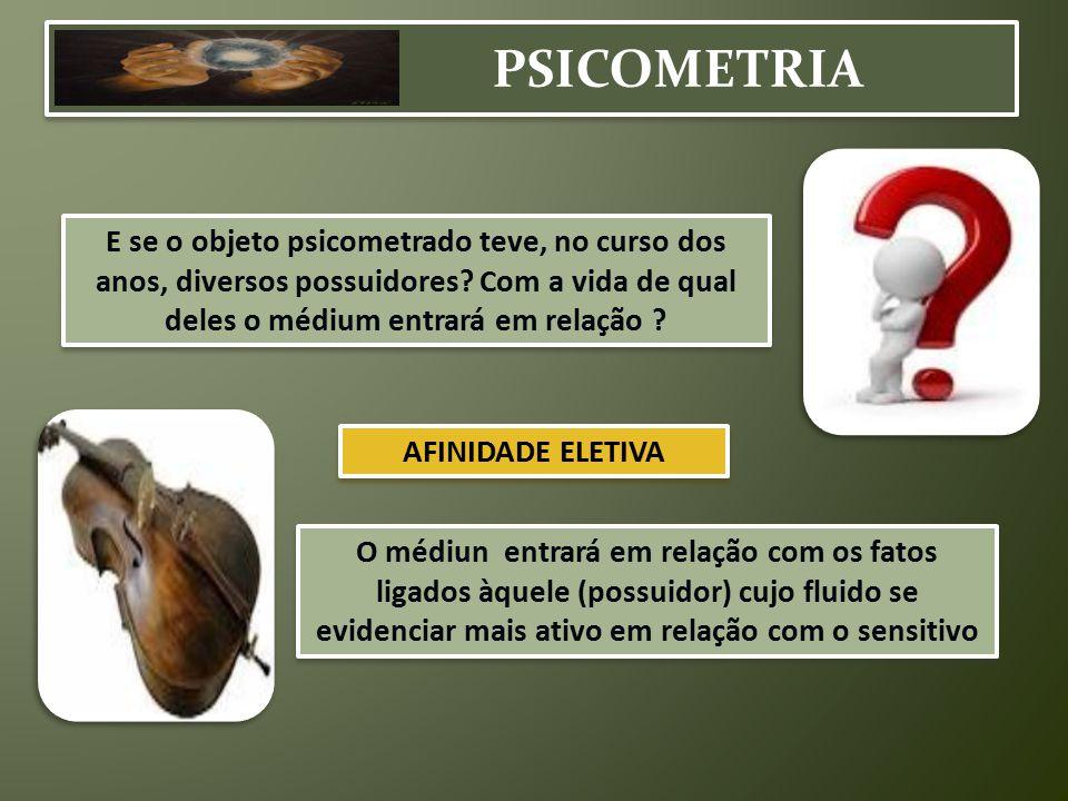 PSICOMETRIA E se o objeto psicometrado teve, no curso dos anos, diversos possuidores Com a vida de qual deles o médium entrará em relação