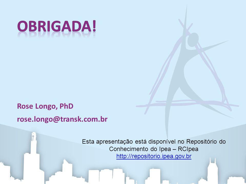 Obrigada! Rose Longo, PhD rose.longo@transk.com.br
