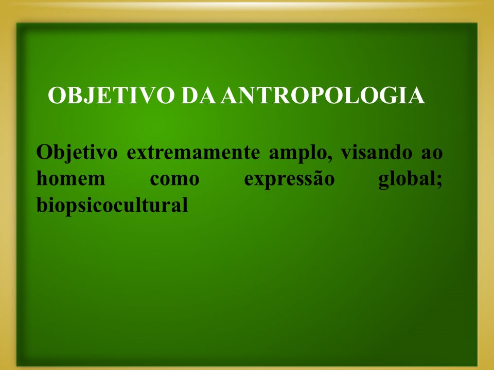 OBJETIVO DA ANTROPOLOGIA