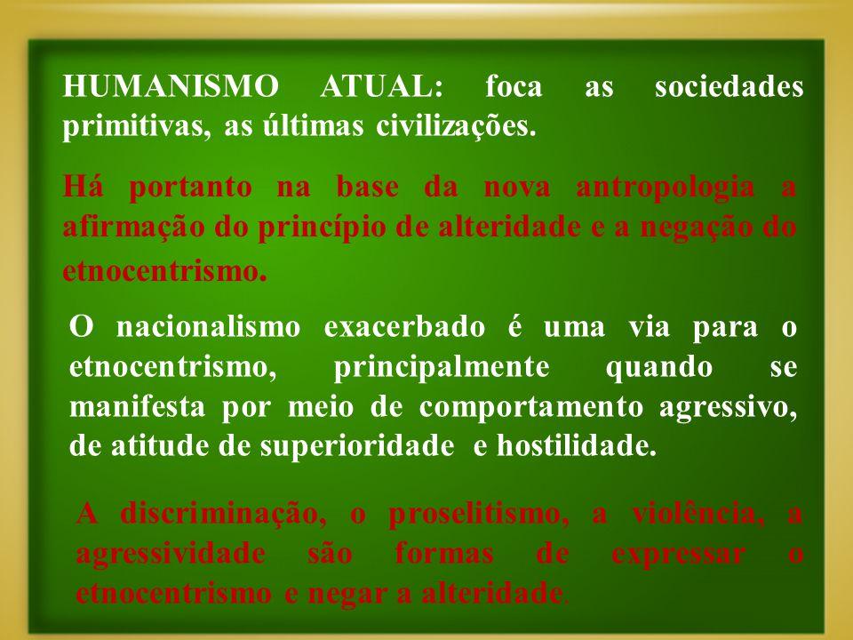 HUMANISMO ATUAL: foca as sociedades primitivas, as últimas civilizações.