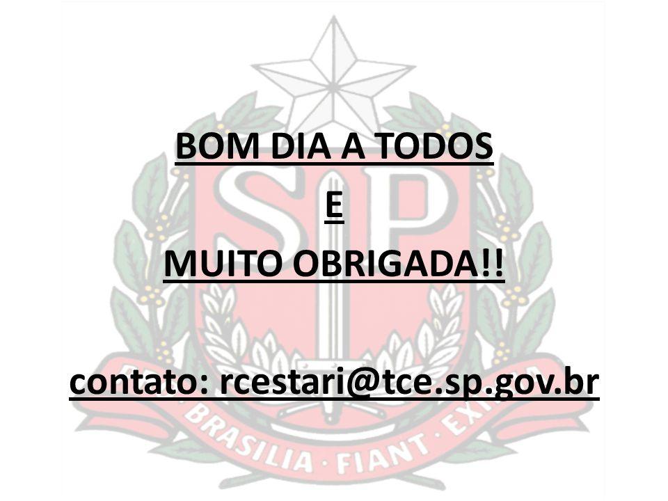 BOM DIA A TODOS E MUITO OBRIGADA!! contato: rcestari@tce.sp.gov.br