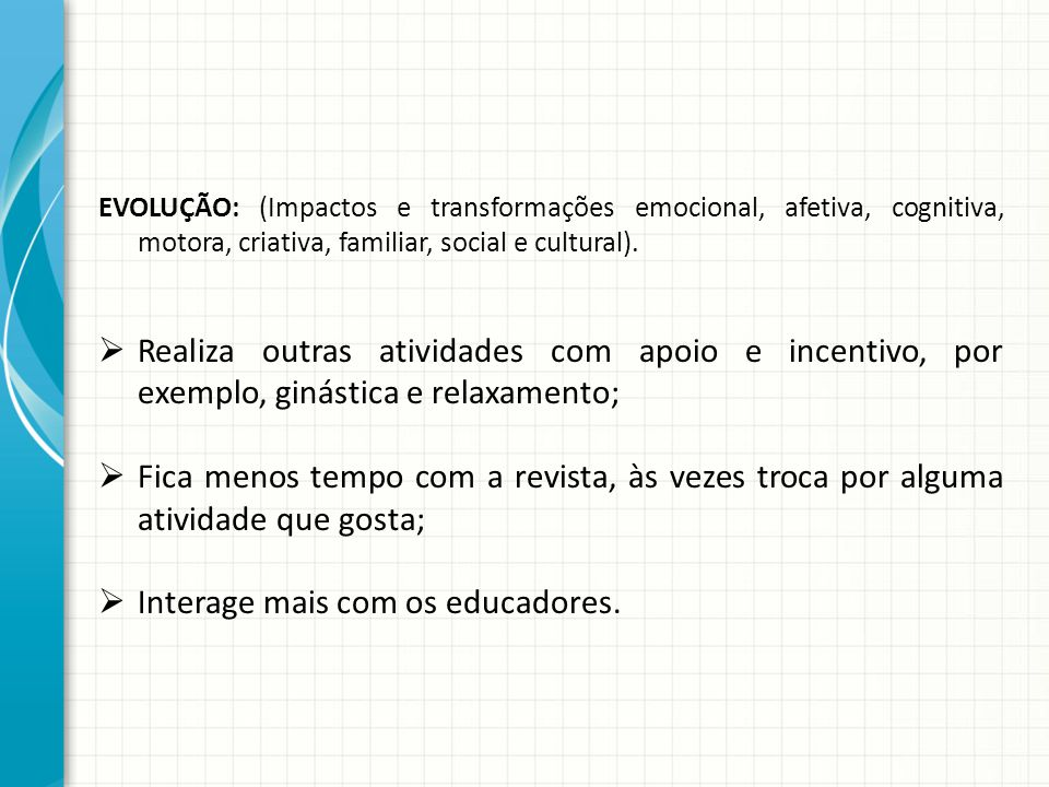 Interage mais com os educadores.