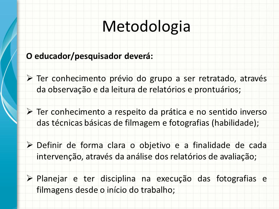 Metodologia O educador/pesquisador deverá: