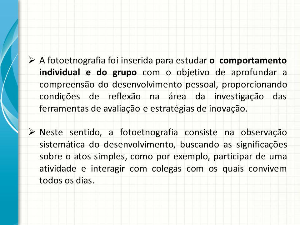 A fotoetnografia foi inserida para estudar o comportamento individual e do grupo com o objetivo de aprofundar a compreensão do desenvolvimento pessoal, proporcionando condições de reflexão na área da investigação das ferramentas de avaliação e estratégias de inovação.