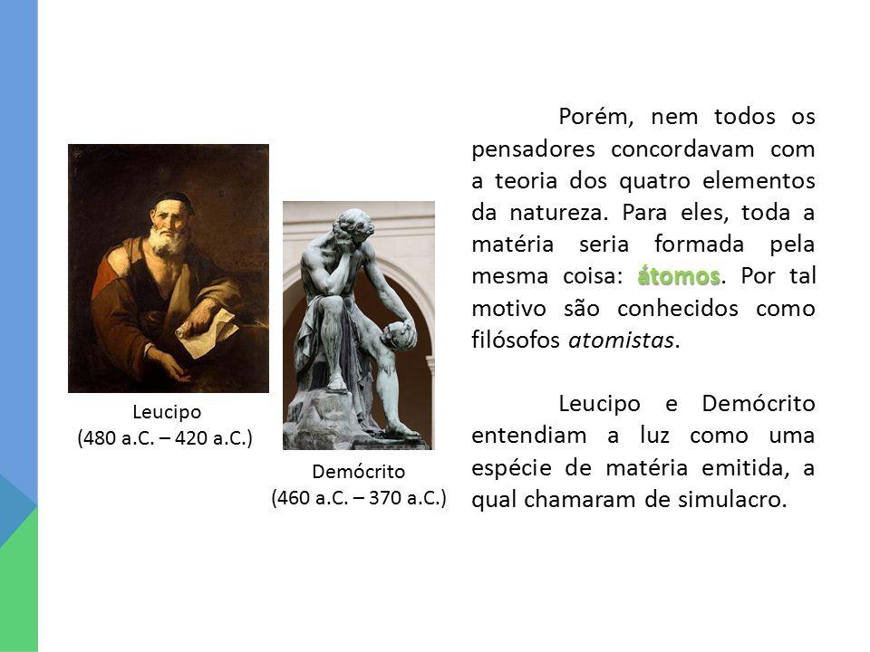 Porém, nem todos os pensadores concordavam com a teoria dos quatro elementos da natureza. Para eles, toda a matéria seria formada pela mesma coisa: átomos. Por tal motivo são conhecidos como filósofos atomistas.