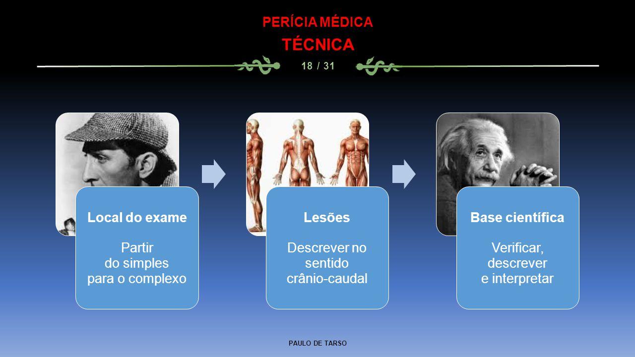 TÉCNICA PERÍCIA MÉDICA Local do exame Partir do simples