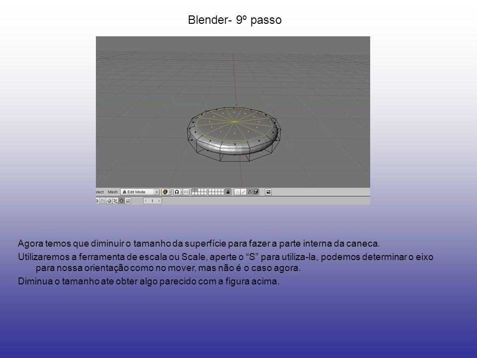 Blender- 9º passoAgora temos que diminuir o tamanho da superfície para fazer a parte interna da caneca.