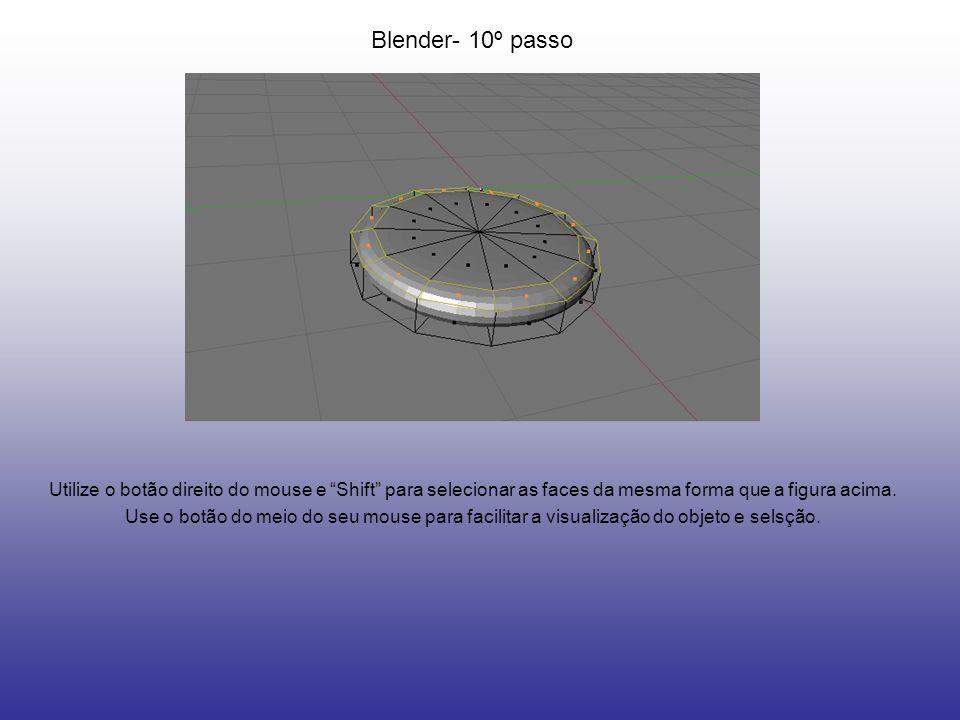 Blender- 10º passo Utilize o botão direito do mouse e Shift para selecionar as faces da mesma forma que a figura acima.