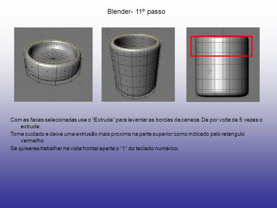 Blender- 11º passo Com as faces selecionadas use o Extrude para levantar as bordas da caneca. De por volta de 5 vezes o extrude.