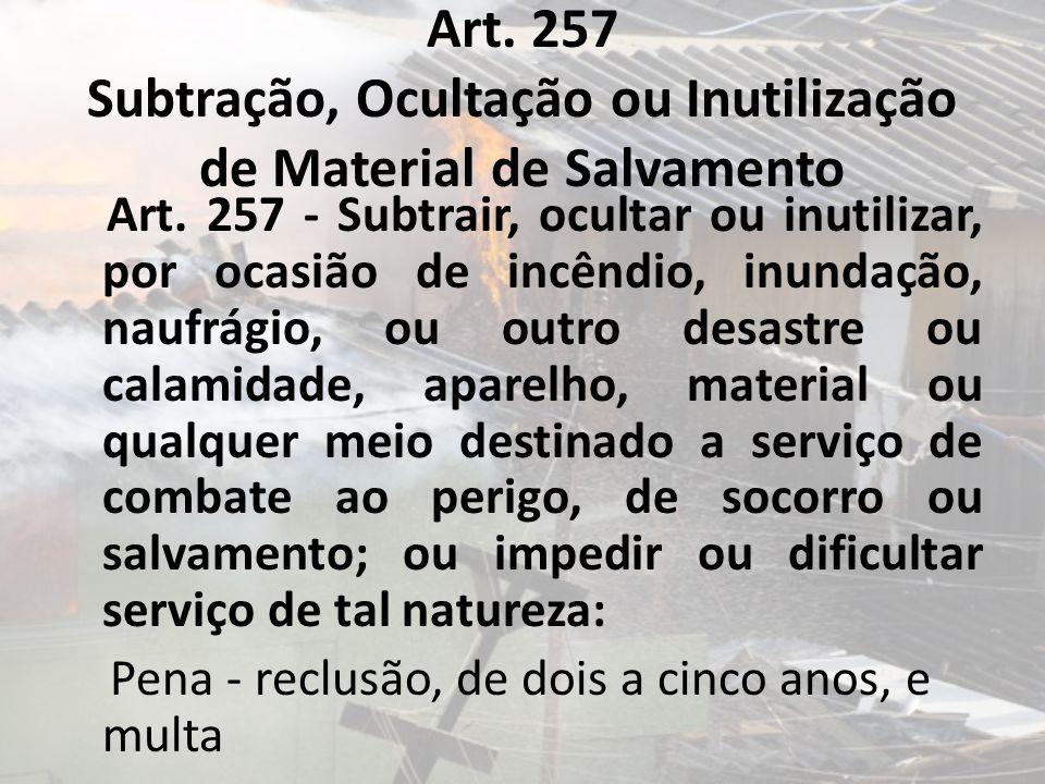 Art. 257 Subtração, Ocultação ou Inutilização de Material de Salvamento