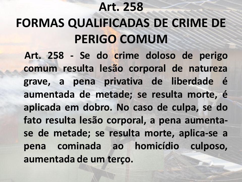 Art. 258 FORMAS QUALIFICADAS DE CRIME DE PERIGO COMUM