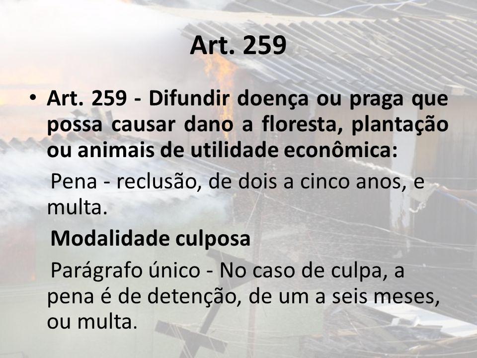 Art. 259 Art. 259 - Difundir doença ou praga que possa causar dano a floresta, plantação ou animais de utilidade econômica: