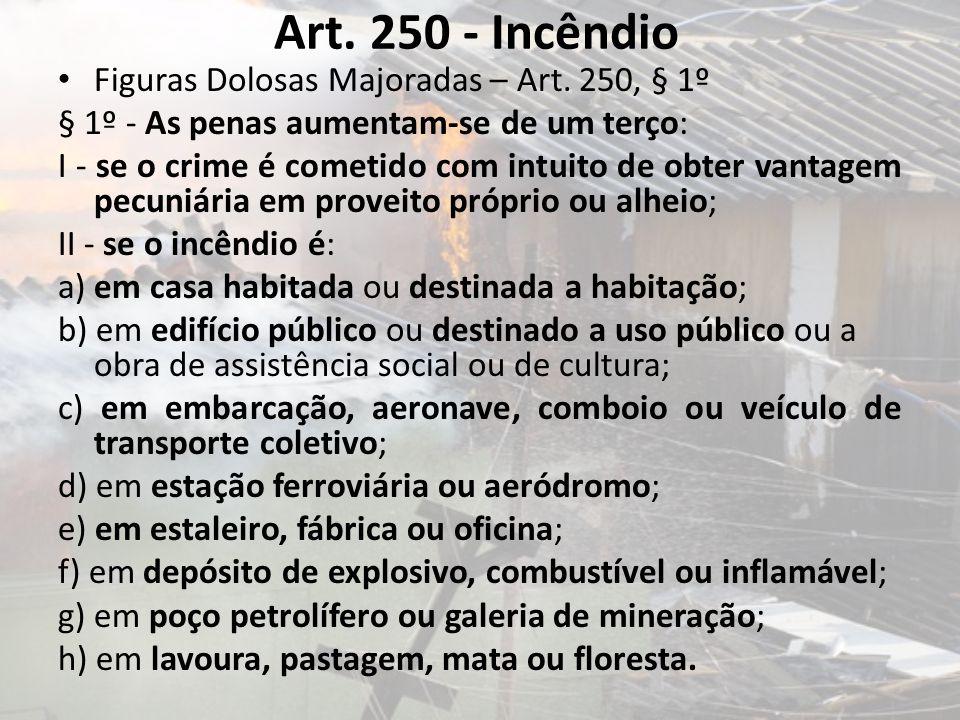 Art. 250 - Incêndio Figuras Dolosas Majoradas – Art. 250, § 1º