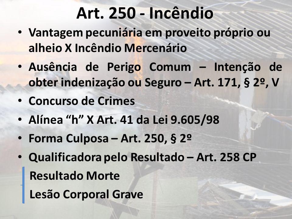 Art. 250 - Incêndio Vantagem pecuniária em proveito próprio ou alheio X Incêndio Mercenário.